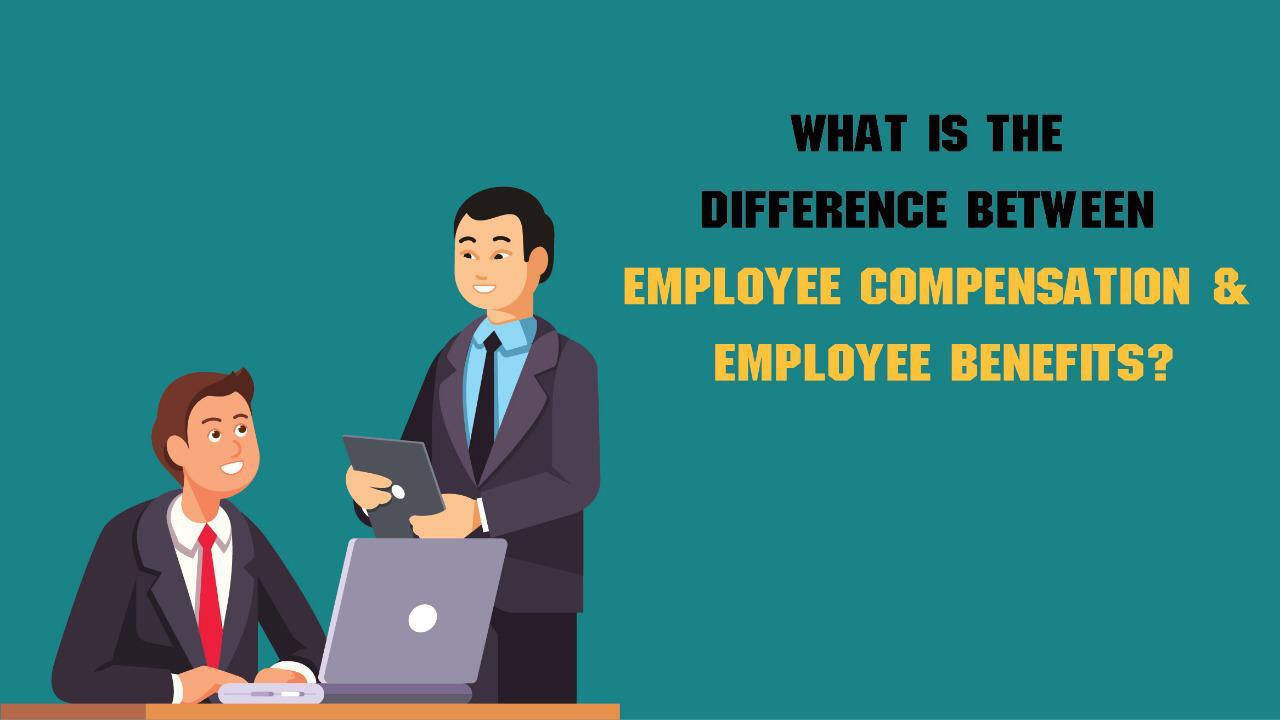 WHAT IS THE DIFFERENCE BETWEEN EMPLOYEE COMPENSATION AND EMPLOYEE BENEFITS